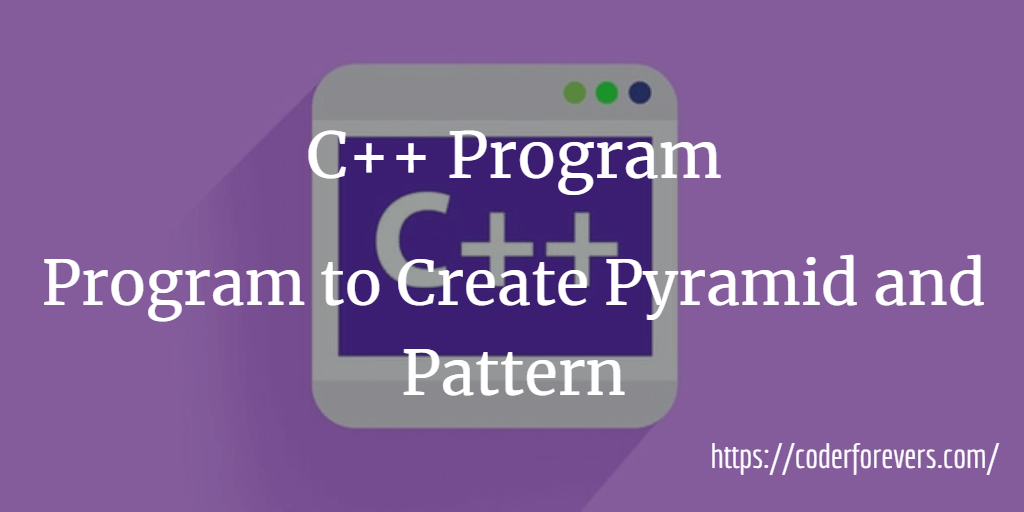Program to Create Pyramid and Pattern